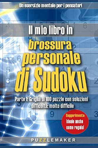 Il mio libro in brossura personale di Sudoku: Parte 1: Griglia di 100 puzzle con soluzioni - difficoltà: molto difficile