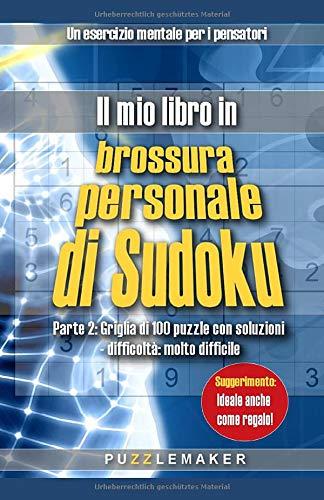 Il mio libro in brossura personale di Sudoku: Parte 2: Griglia di 100 puzzle con soluzioni - difficoltà: molto difficile