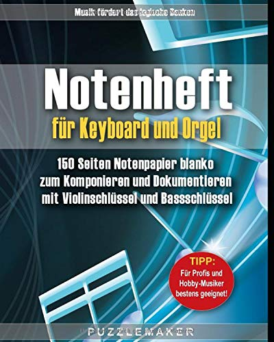 Notenheft für Keyboard und Orgel: 150 Seiten Notenpapier blanko zum Komponieren und Dokumentieren mit Violinschlüssel und Bassschlüssel