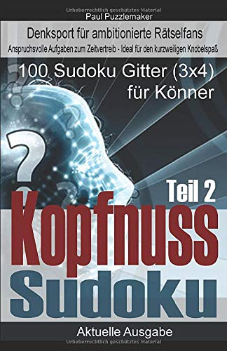 Kopfnuss Sudoku - 100 Sudoku Gitter für Könner (3x4 Gitter) Teil 2: Denksport für ambitionierte Rätselfans