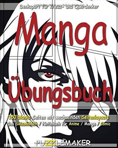Manga Übungsbuch - 150 blanko Seiten mit wechselnden Seitenlayouts: Das Skizzenbuch / Notizbuch für Anime / Manga / Comic