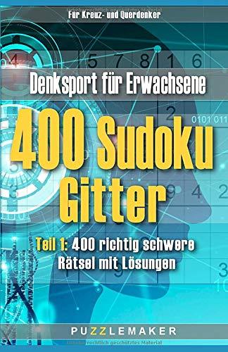 400 Sudoku Gitter: Teil 1: Denksport für Erwachsene. 400 richtig schwere Rätsel mit Lösungen