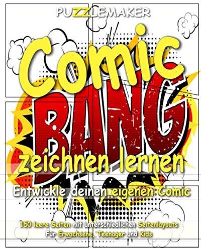 Comic zeichnen lernen - Entwickle deinen eigenen Comic: 150 leere Seiten mit unterschiedlichen Seitenlayouts. Für Erwachsene, Teenager und Kids