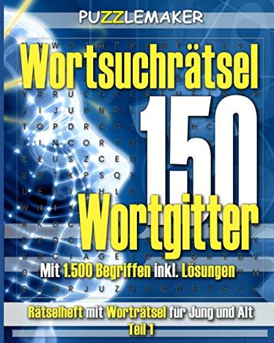 150 Wortsuchrätsel inkl. Lösungen. Wortgitter mit 1.500 Begriffen: Rätselheft mit Worträtsel für Jung und Alt Teil 1
