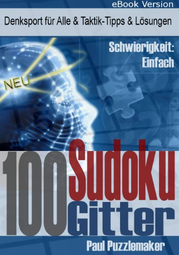 100 Sudoku Gitter - Denksport für Alle & Taktik-Tipps & Lösungen (Schwierigkeit: leicht 1)