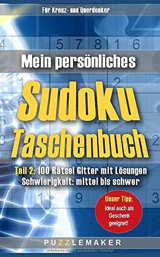 Mein persönliches Sudoku Taschenbuch Teil 2: 100 Rätsel Gitter mit Lösungen - Schwierigkeit: mittel bis schwer