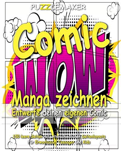 Comics Manga zeichnen - Entwerfe deinen eigenen Comic: 150 leere Seiten mit unterschiedlichen Seitenlayouts. Für Erwachsene, Teenager und Kids