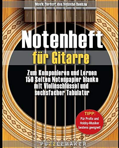 Notenheft für Gitarre: Zum Komponieren und Lernen: 150 Seiten Notenpapier blanko mit Violinschlüssel und sechsfacher Tabulatur