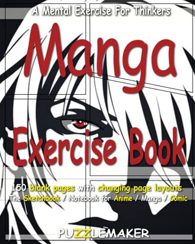 Manga Exercise Book: 150 blank pages with changing page layouts. The sketchbook / notebook for anime / manga / comics
