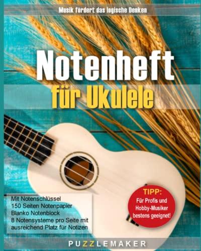 Notenheft für Ukulele mit Notenschlüssel: 150 Seiten Notenpapier: Blanko Notenblock - 8 Notensysteme pro Seite mit ausreichend Platz für Notizen