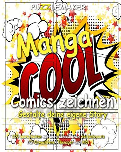 Manga Comics zeichnen - Gestalte deine eigene Story: 150 leere Seiten mit unterschiedlichen Seitenlayouts. Für Erwachsene, Teenager und Kids