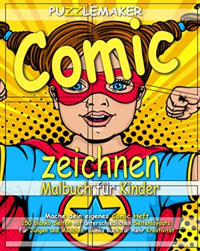 Comic zeichnen: Malbuch für Kinder. Mache dein eigenes Comic Heft: 150 leere Seiten mit unterschiedlichen Seitenlayouts. Für Jungen und Mädchen. Blanko Buch für mehr Kreativität